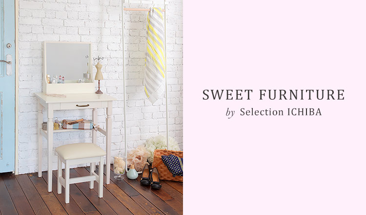 SWEET FURNITURE by Selection ICHIBA