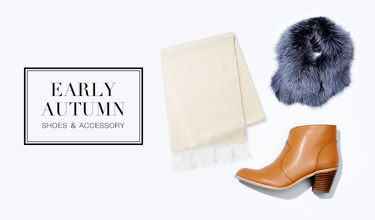 EARLY AUTUMN -SHOES&ACCESSORY-