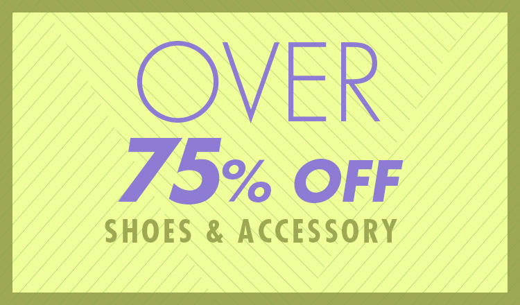 OVER 75%OFF -SHOES&ACCESSORY-