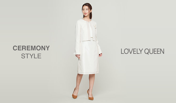 CEREMONY STYLE -LOVELY QUEEN-