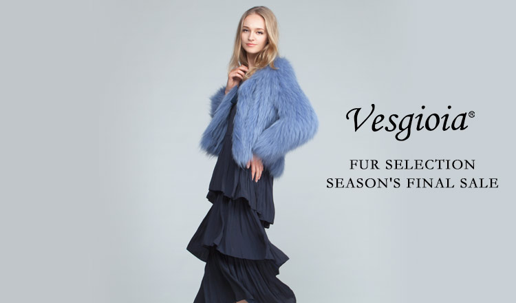 VESGIOIA FUR SELECTION  SEASON'S FINAL SALE