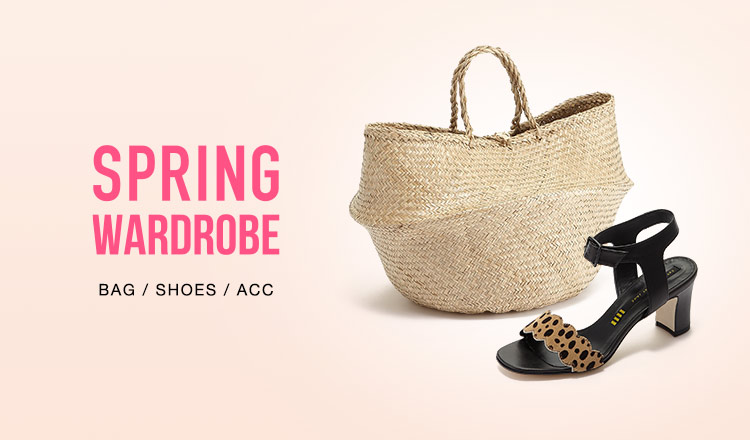 SPRING WARDROBE -BAG & SHOES & ACC-
