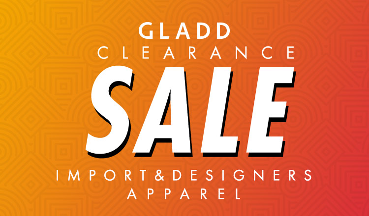 GLADD CLEARANCE IMPORT&DESIGNERS APPAREL