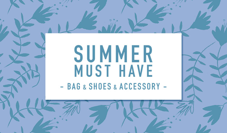 SUMMER MUST HAVE  -BAG & SHOES & ACC-